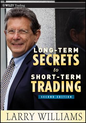 Long-Term Secrets to Short-Term Trading By Williams, Larry R.